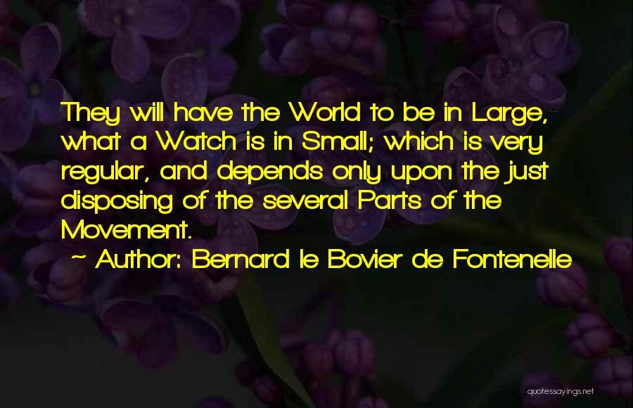 Small Parts Quotes By Bernard Le Bovier De Fontenelle