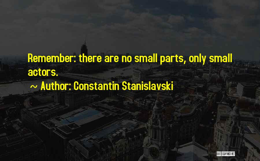 Small Parts Quotes By Constantin Stanislavski