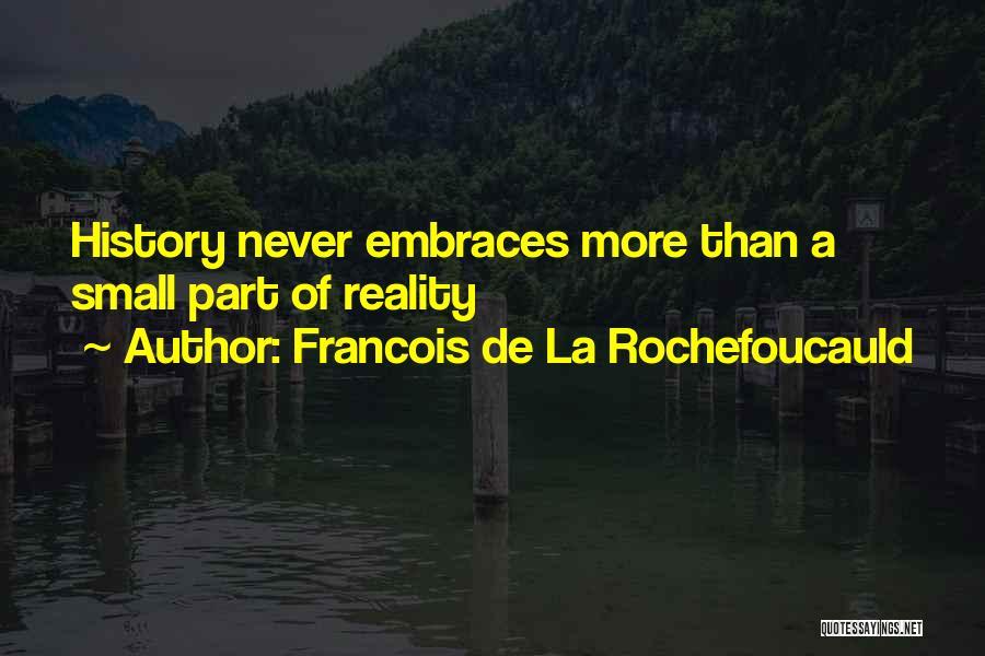 Small Parts Quotes By Francois De La Rochefoucauld