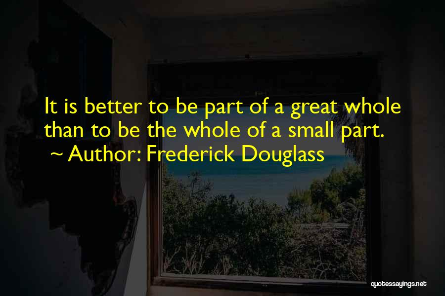 Small Parts Quotes By Frederick Douglass