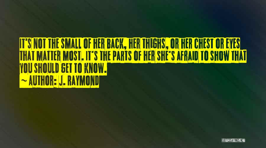 Small Parts Quotes By J. Raymond