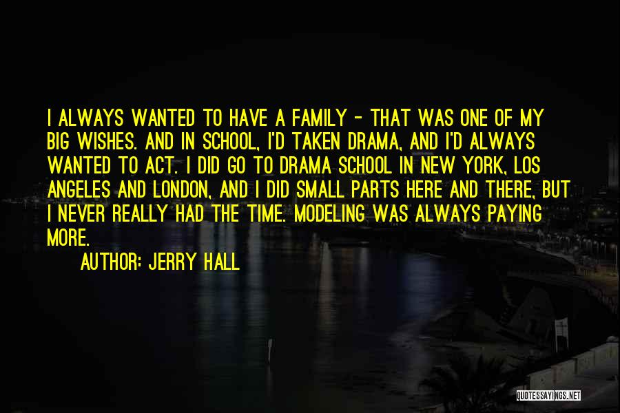 Small Parts Quotes By Jerry Hall