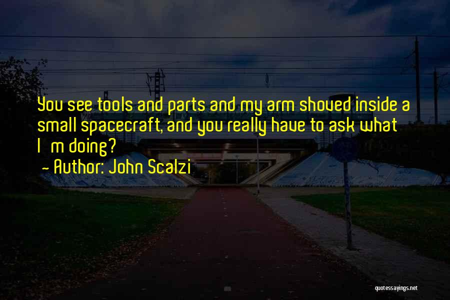 Small Parts Quotes By John Scalzi