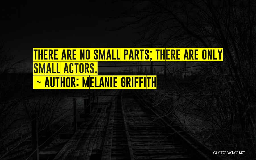 Small Parts Quotes By Melanie Griffith