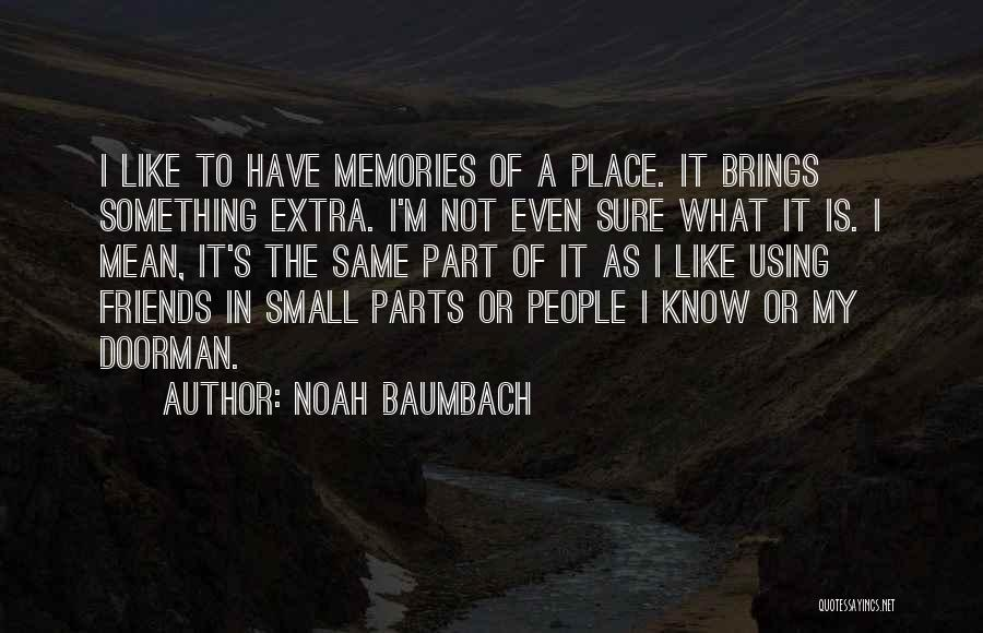 Small Parts Quotes By Noah Baumbach