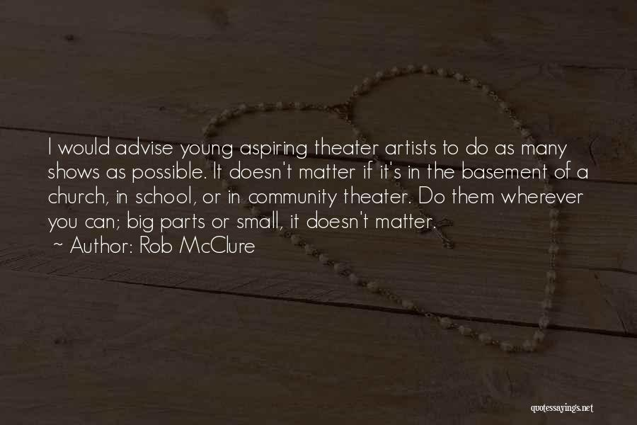 Small Parts Quotes By Rob McClure