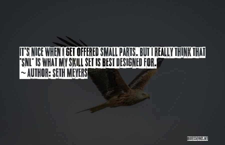 Small Parts Quotes By Seth Meyers