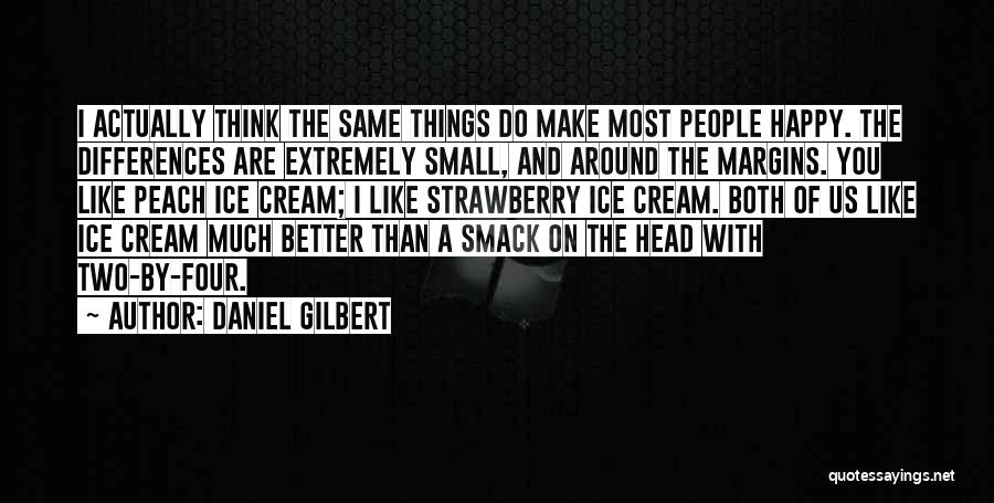 Small Things Are Better Quotes By Daniel Gilbert