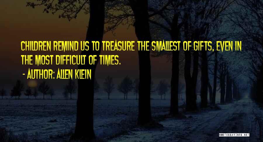 Smallest Gifts Quotes By Allen Klein
