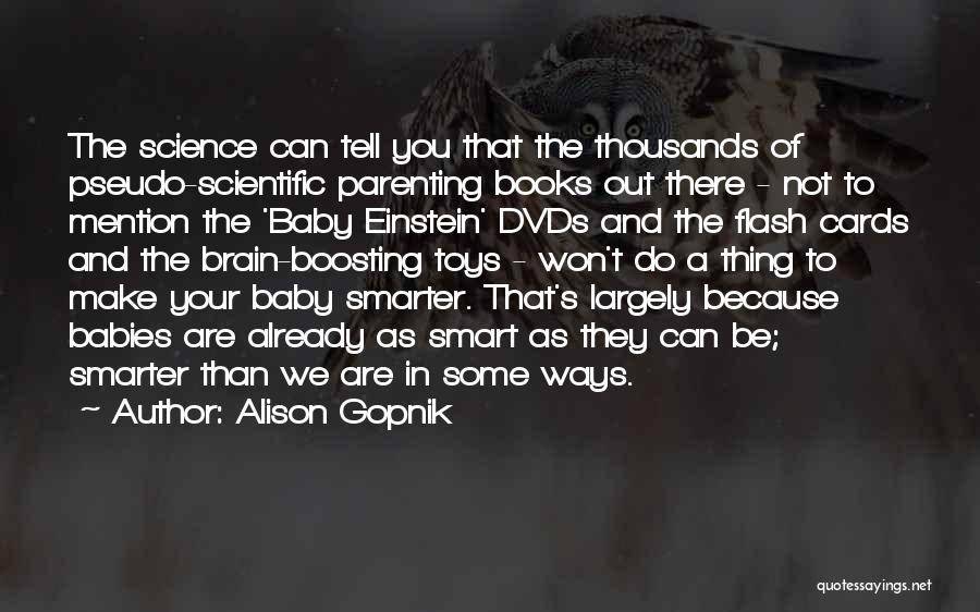 Smart Babies Quotes By Alison Gopnik