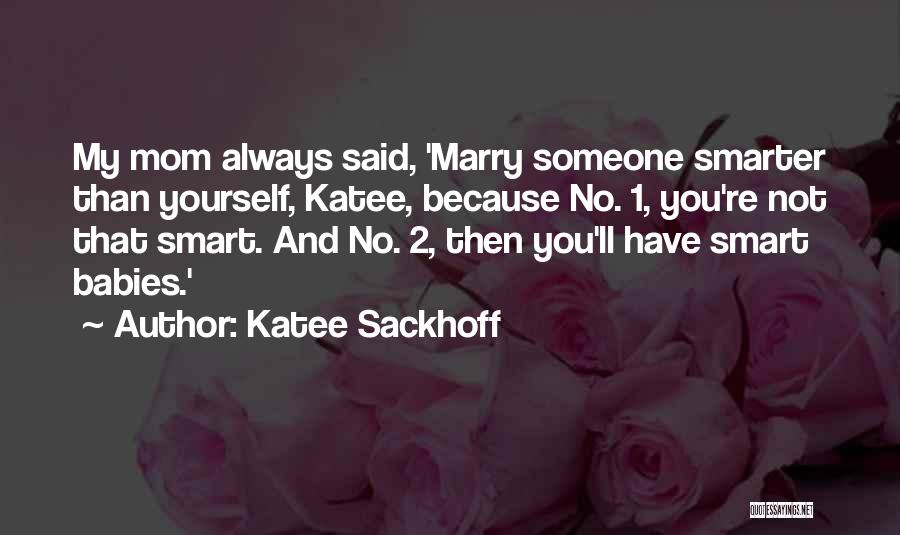 Smart Babies Quotes By Katee Sackhoff