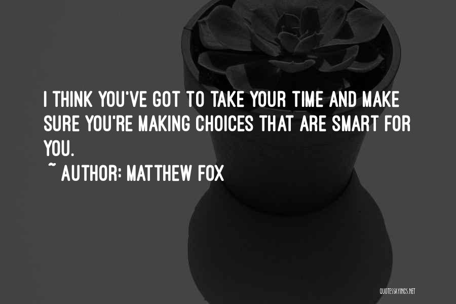 Smart Choices Quotes By Matthew Fox