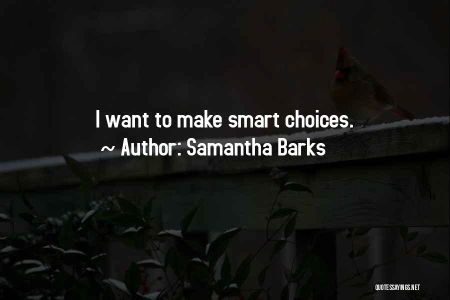 Smart Choices Quotes By Samantha Barks