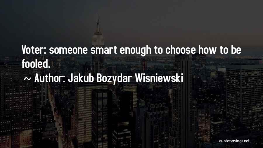 Smart Voter Quotes By Jakub Bozydar Wisniewski