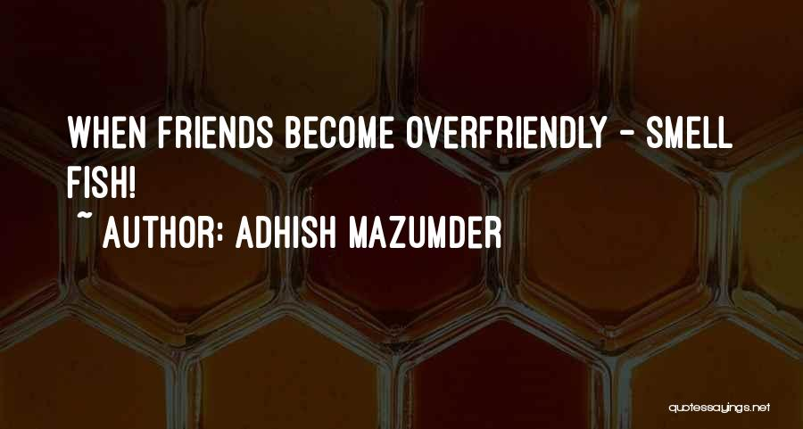 Smell Something Fishy Quotes By Adhish Mazumder
