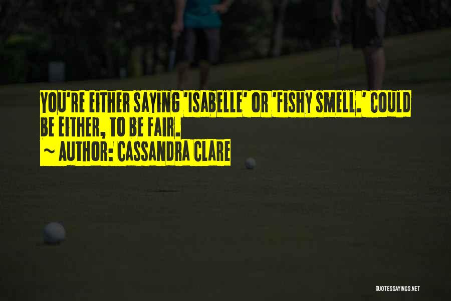 Smell Something Fishy Quotes By Cassandra Clare