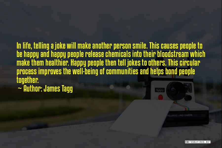 Smile And Being Happy Quotes By James Tagg