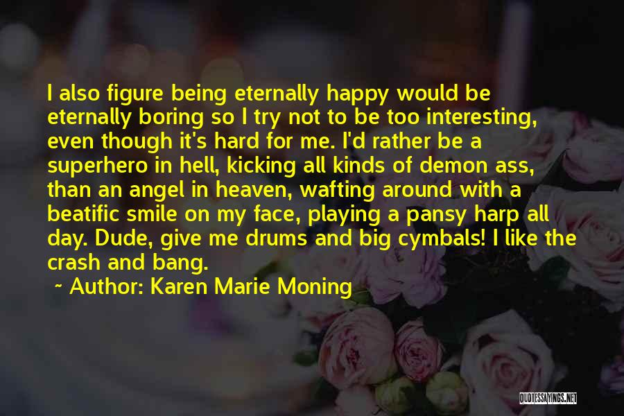 Smile And Being Happy Quotes By Karen Marie Moning