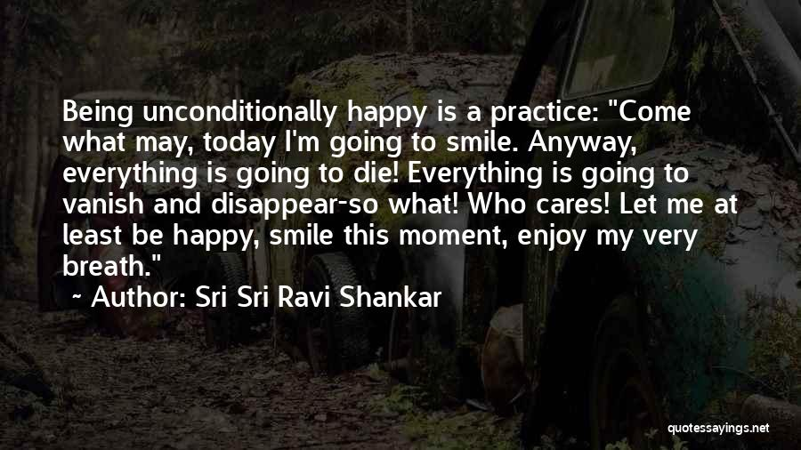 Smile And Being Happy Quotes By Sri Sri Ravi Shankar