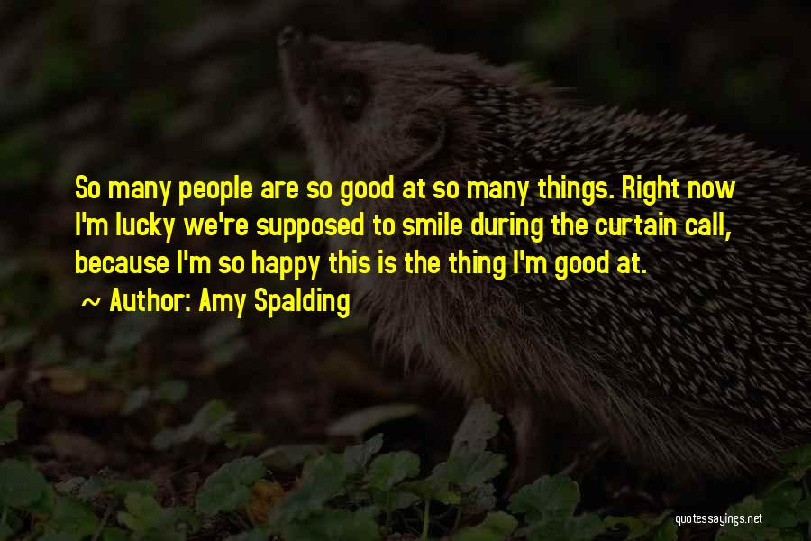 Smile Because I'm Happy Quotes By Amy Spalding