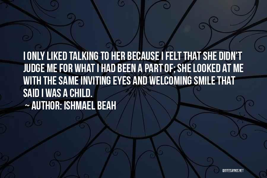 Smile Because Quotes By Ishmael Beah