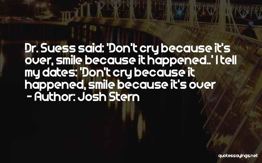 Smile Because Quotes By Josh Stern