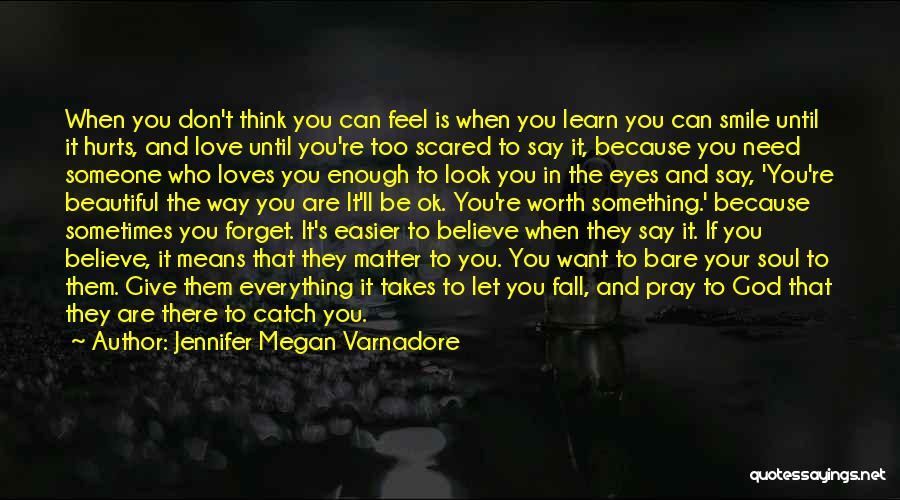 Smile God Loves You Quotes By Jennifer Megan Varnadore