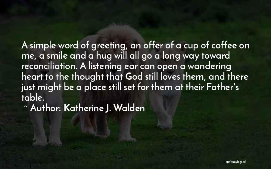 Smile God Loves You Quotes By Katherine J. Walden