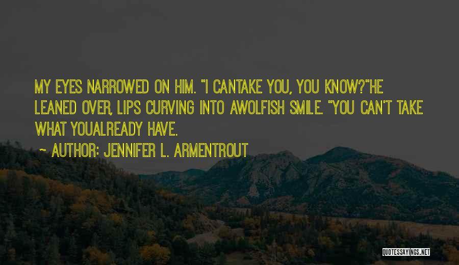 Smile Him Quotes By Jennifer L. Armentrout