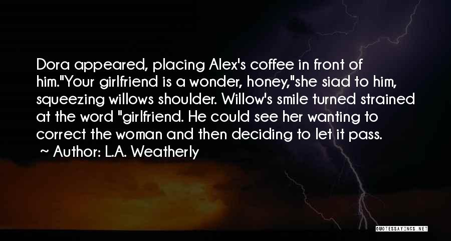 Smile Him Quotes By L.A. Weatherly
