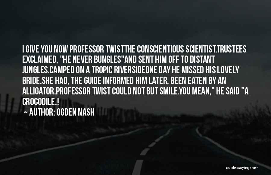 Smile Him Quotes By Ogden Nash