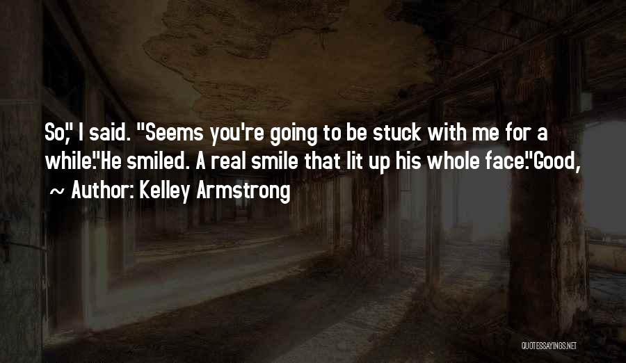 Smile With You Quotes By Kelley Armstrong