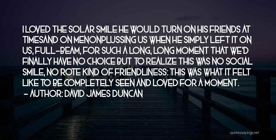 Smile You Are Loved Quotes By David James Duncan
