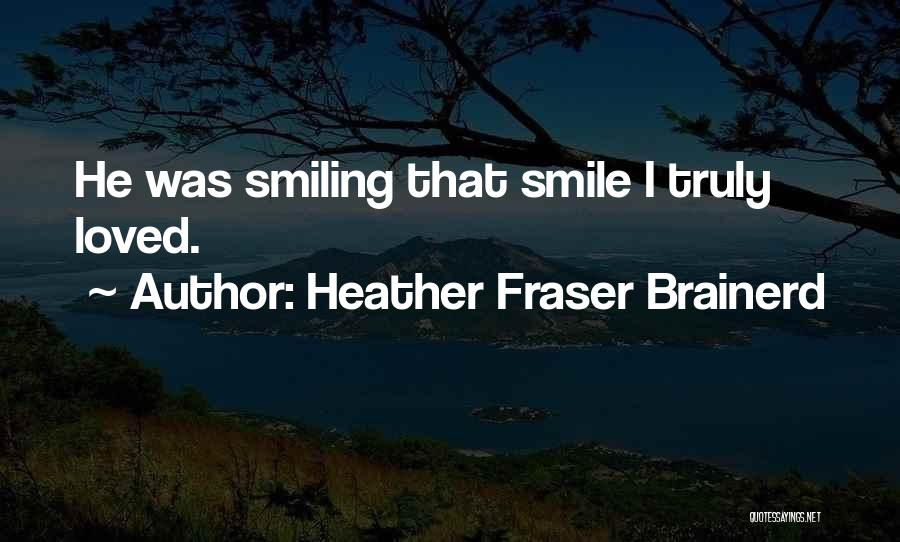 Smile You Are Loved Quotes By Heather Fraser Brainerd