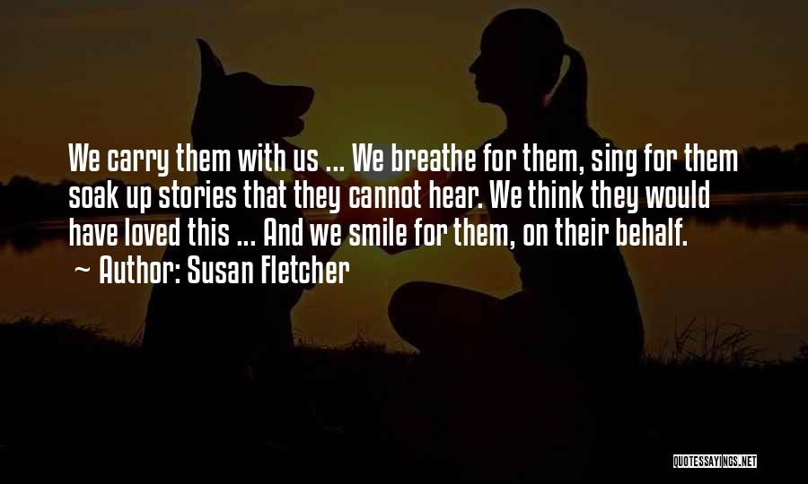 Smile You Are Loved Quotes By Susan Fletcher