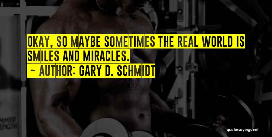 Smiles And Happiness Quotes By Gary D. Schmidt