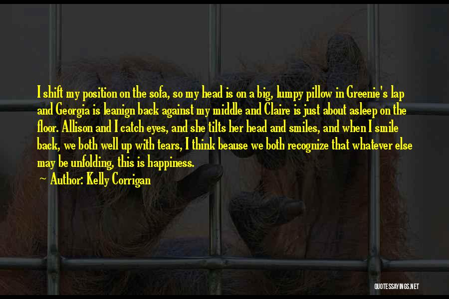 Smiles And Happiness Quotes By Kelly Corrigan