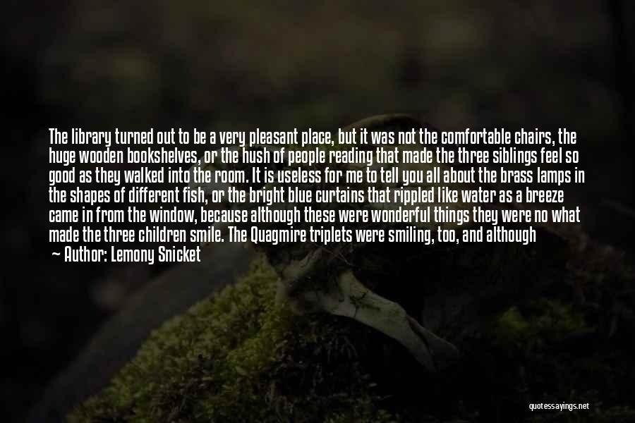 Smiling Because Of You Quotes By Lemony Snicket