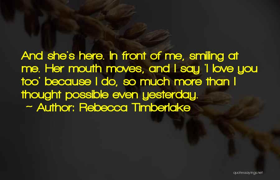 Smiling Because Of You Quotes By Rebecca Timberlake