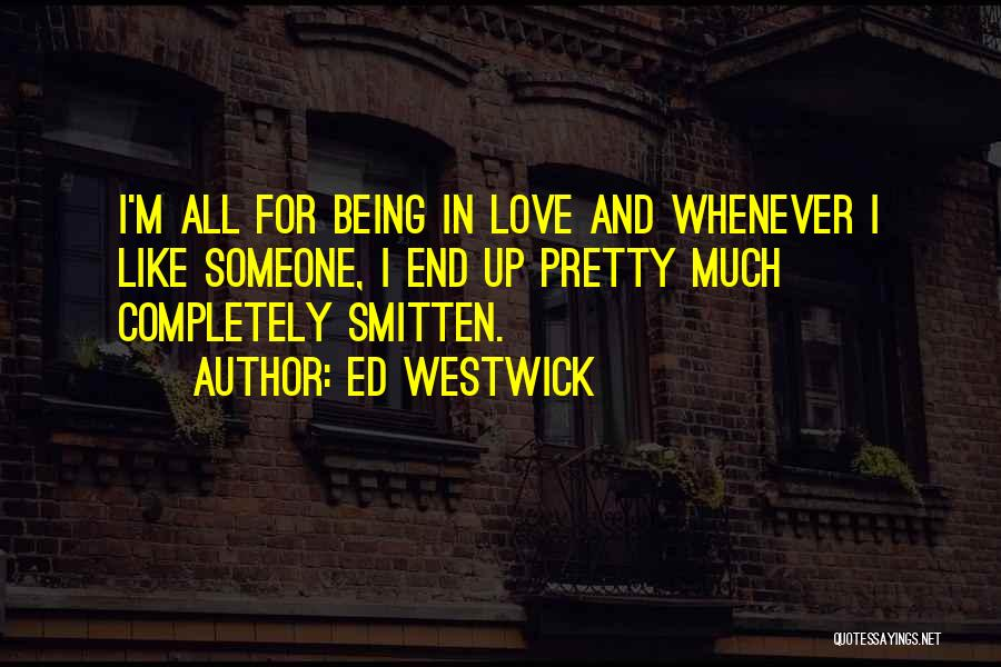 Smitten Love Quotes By Ed Westwick