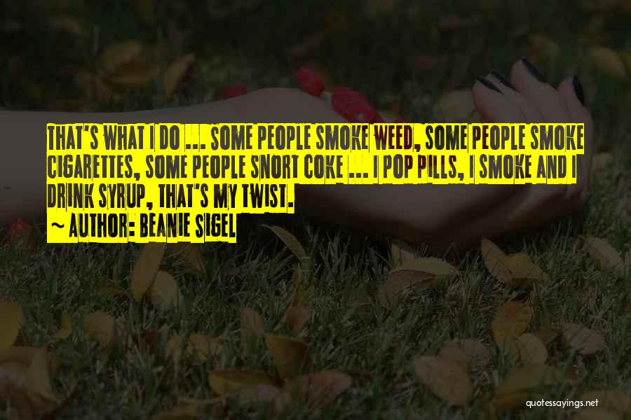 Smoke Weed Quotes By Beanie Sigel
