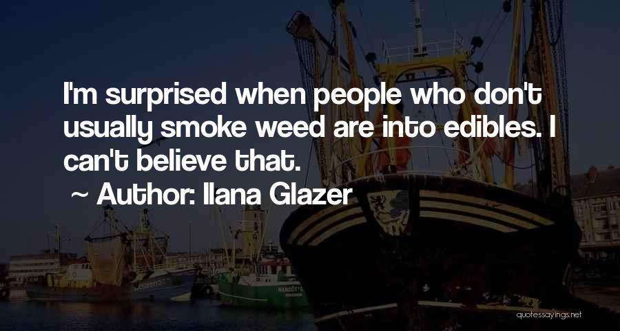 Smoke Weed Quotes By Ilana Glazer
