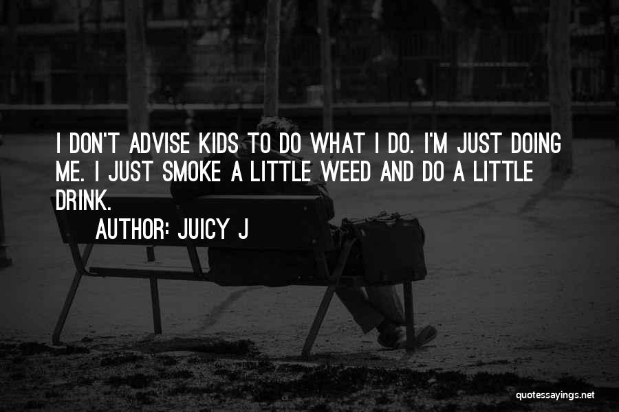 Smoke Weed Quotes By Juicy J