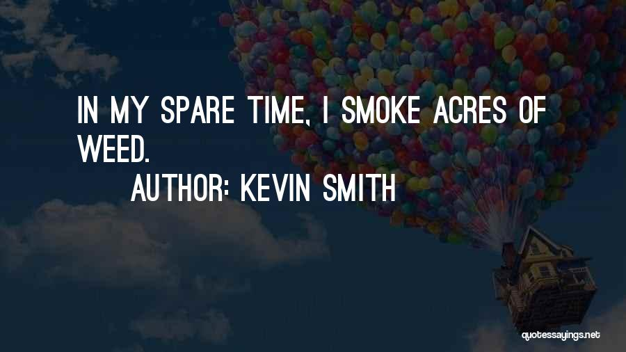 Smoke Weed Quotes By Kevin Smith