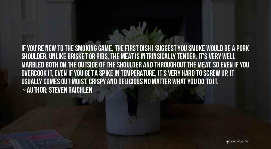 Smoking Meat Quotes By Steven Raichlen