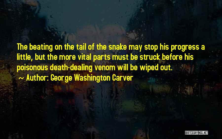 Snake Venom Quotes By George Washington Carver