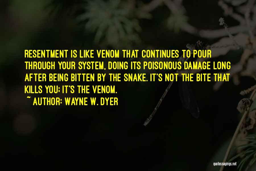 Snake Venom Quotes By Wayne W. Dyer