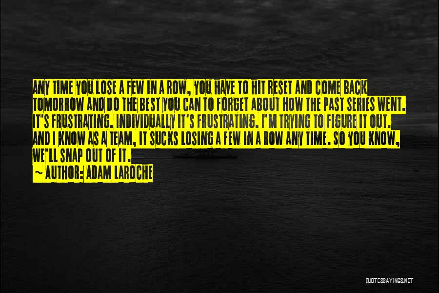 Snap Out Of Quotes By Adam LaRoche