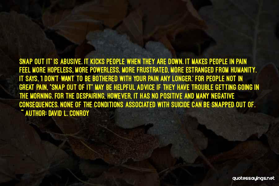 Snap Out Of Quotes By David L. Conroy