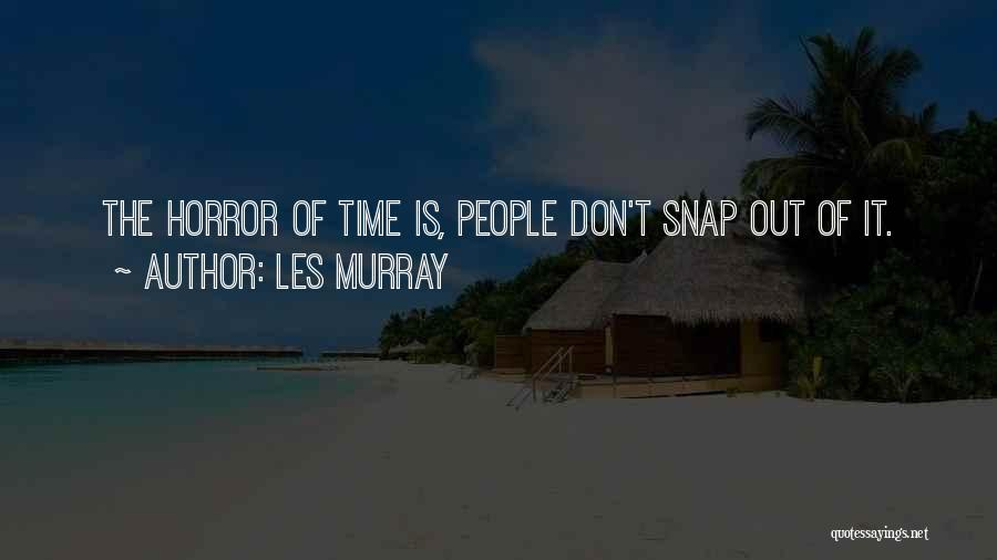 Snap Out Of Quotes By Les Murray